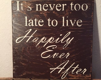 Wall Sign, It's Never Too Late To Live Happily Ever After Sign,  Rustic Sign, Love Sign, Wedding Sign, Marriage Sign, Wedding Gift,