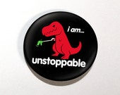 "I Am Unstoppable 1.25"" Button (BTN-3300). Button, dinosaurs, dino, sad t-rex, t-rex, unstoppable, pins, geeky gifts, button collection"