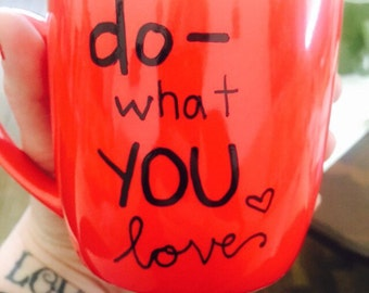 Do what you love- Love what you do!