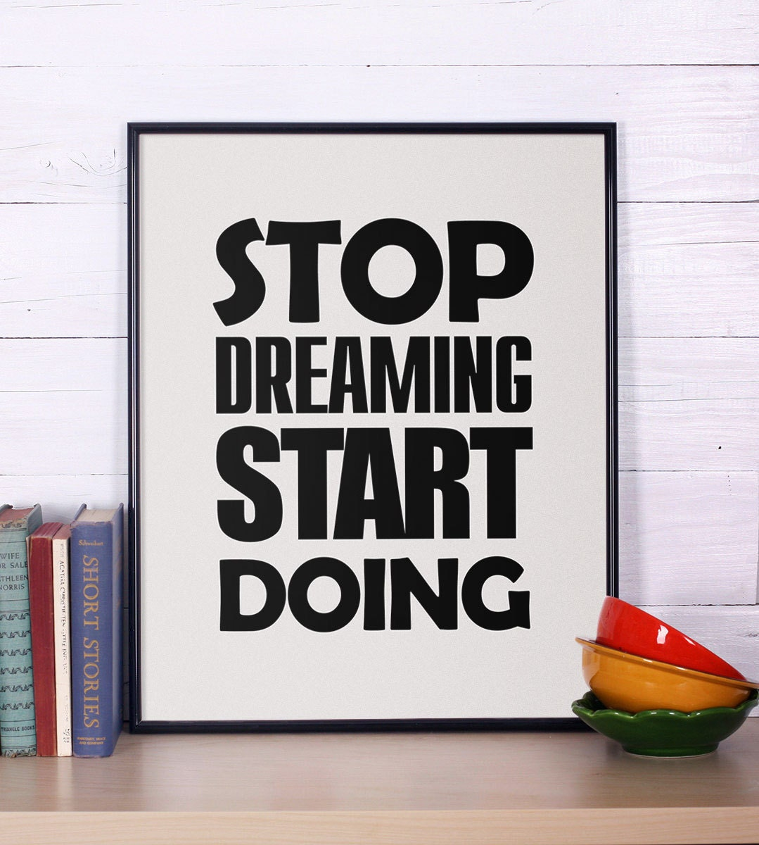 stop dreaming start doing inspiring typography print quote. Black Bedroom Furniture Sets. Home Design Ideas