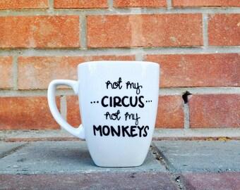 Hand Lettered Mug Funny Mug, Not my Circus Not my Monkeys Mug, Gift Ideas 14oz Coworker Gift