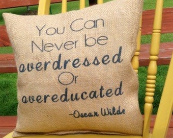 Oscar Wilde Pillow, Oscar Wilde Quote, You can Never be Overdressed or Overeducated, Burlap Pillow
