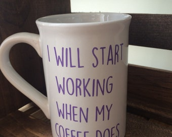 """Coffee Mug with """"I will start working when my coffee does"""" in Purple"""