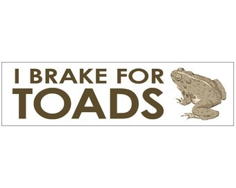 I Brake for Toads Decal Vinyl or Magnet Bumper Sticker