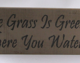 The Grass is Greener Wooden Sign