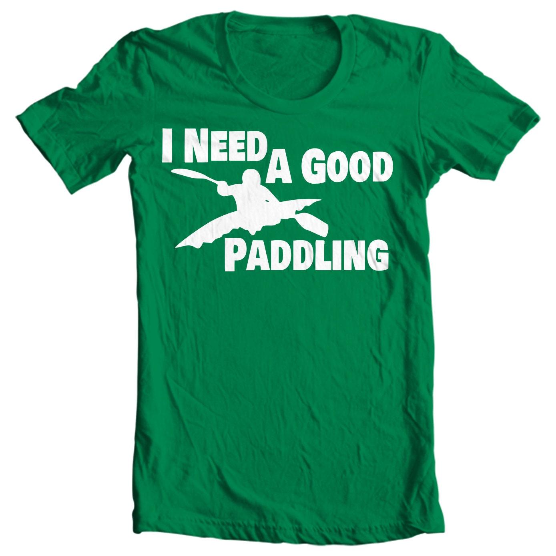 Kayak T-shirt - I Need A Good Paddling - Paddle Life Kayaking T-shirt