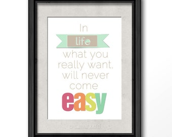"Digital instant downloadable, Printable Motivational Quote, ""what you really want never comes easy"", wall art, 8 by 10 inches"