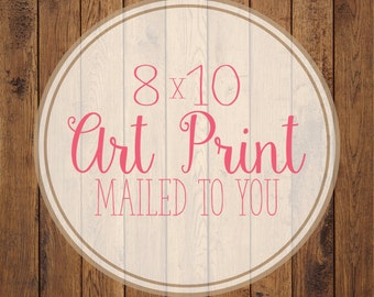 8x10 Premium Art Print- Print of your choice!