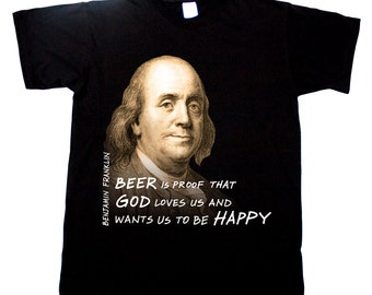 Benjamin Franklin Beer is Proof That God Loves Us Quote History T shirt