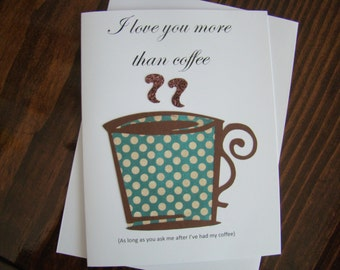 I love you more than coffee!