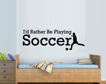 I'd Rather Be Playing Soccer ~ Sports, Wall or Window Decal