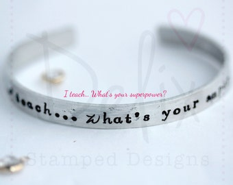 Teacher gift cuff, bangle, I teach what's your super power, personalised, hand stamped