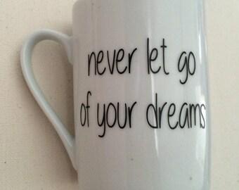 Coffee Mug - Never Let Go Of Your Dreams