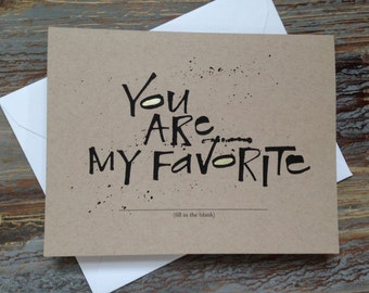 You Are My Favorite (Fill-in-the-blank) Greeting Card