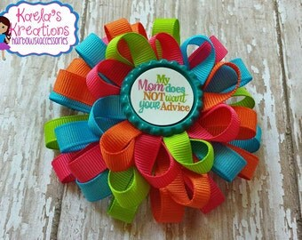 "Mommy's Girl Hair bow, Colorful Hair bow, Colorful Loopy Hair bow, Colorful Loopy ""My Mom Does Not Want Your Advice"" Hair bow."