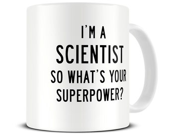 I'm a Scientist So What's Your Superpower Coffee Mug - science gift mug - science teacher gift- MG322