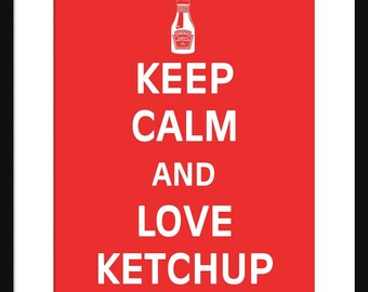 Keep Calm and Love Ketchup - Ketchup - Art Print - Keep Calm Art Prints - Posters