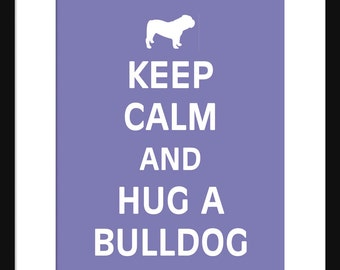Keep Calm and Hug A Bulldog - Bulldog - Dog - Art Print - Keep Calm Art Prints - Posters