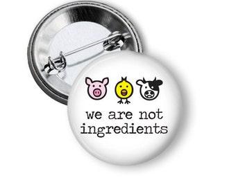 "We are not ingredients 1.25"" or Larger Pinback Button, Flatback or Magnet, Badge, Flat Back, Pin Back, Vegatarian, Vegan, pig, cow, chick"