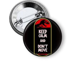 "Keep Calm and Don't Move 1.25"" or Larger Pinback Button, Flatback or Fridge Magnet, Badge, Pocket Mirror, Keychain, Bottle Opener"