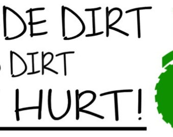God Made Dirt And Dirt Don't Hurt SIGN