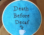 Death Before Decaf (blue) Embroidery Hoop