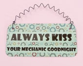 SIGN ALWAYS KISS Your Mechanic Goodnight -  Spouse Wife Girlfriend Gift Auto Repairman Cars Husband Boyfriend