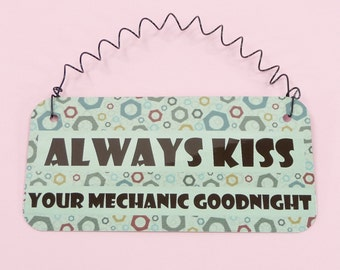SIGN ALWAYS KISS Your Mechanic Goodnight  Spouse Wife Girlfriend Gift Auto Repairman Cars Husband Boyfriend