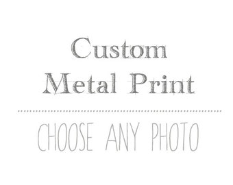 Metal Prints / Fine Art Photography / Wall Art / Custom Metal Print / custom wall art home decor / 11x14 16x20 20x20 30x30