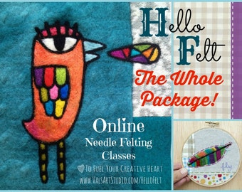 Hello Felt - The Whole Package! Needle Felting Class Bundle: Limited Time Special Pricing for Needle Felting Classes taught by Val Hebert -