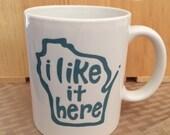 Wisconsin I like it here mug