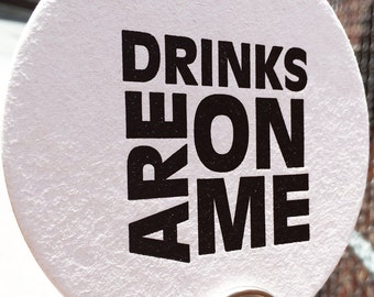 DRINKS are on ME - Snarky Letterpress Coasters (Set of 6)