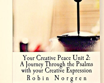 Creativity Workbook Unit 2 A Journey Through the psalms with your Creative Expression Deepen your Creative Voice While Communing with God