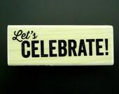 SALE  Let's Celebrate Wood Mount Rubber Stamp