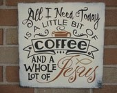 COFFEE Decor/Coffee Sign/All I Need Today Is A Little Bit Of Coffee/Kitchen Decor/Kitchen Sign/Primitive/Home Decor/DAWNSPAINTING/12 x 12