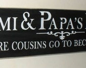 Mimi & Papa's House Where Cousins Go To Become Friends Wooden Sign