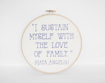 Art for Family Room or the Home Hand-Embroidered Maya Angelou Quote for your Mom, Mum, Grandma, or Mother