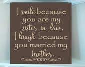 Personalized wooden sign w vinyl quote I smile because you are my sister in law I laugh because you married my brother