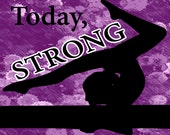 Sore Today Strong Tomorrow -Gymnastics Poster- Print can be personalized- Choose your size and Color