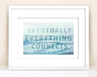 Eventually Everything Connects - 13x19 Print