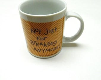 Funny Coffee Cup Humorous Mug Chocolate Not Just For Breakfast Anymore
