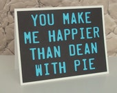 You make me happier than Dean with Pie- Black with Sky Blue lettering- Supernatural/ Dean Winchester Inspired love Card- Blank inside