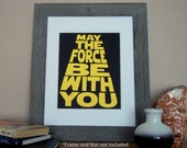 "May the Force be with You - 8x10""  Black Poster with Golden Yellow lettering -Typography Art Poster Star Wars Inspired"