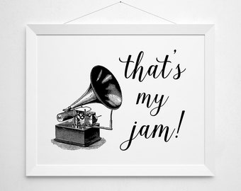 Music Gramophone Phonograph Printable - That's my jam - modern minimal black white script funny victorian retro instant download art print