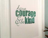 Have courage and be kind handmade foil print; mint green foil; teal foil; gold foil; silver foil; Cinderella quote print; faux-foil print