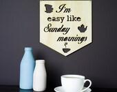 Laser cut wood pennant/flag kitchen wall hanging child - I'm easy like Sunday Mornings