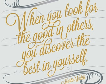 When you look for the good in others you discover the best in yourself  -  printable PDF and SVG cut file