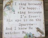 Country home decor, primitive home decor, inspirational sign, I sing because I'm happy, wood sign, home decor, rustic sign, gift, kitchen