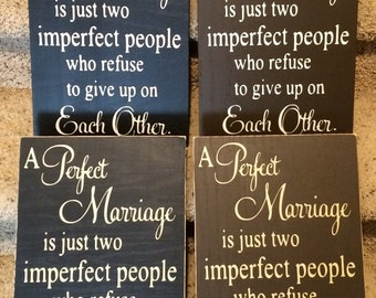 A Perfect Marriage is just two imperfect people who refuse to give up on each other handmade wood sign