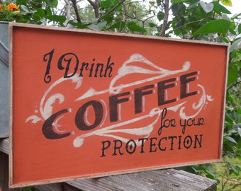 I Drink Coffee for your Protection sign/hand painted sign/coffee sign/kitchen art/retro sign/orange sign/birthday gift/gift for him